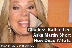 Clueless Kathie Lee Asks Martin Short How Dead Wife Is