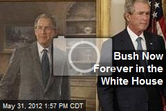 Bush Now Forever in the White House