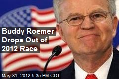 Buddy Roemer Drops Out of 2012 Race