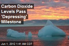 Carbon Dioxide Levels Pass 'Depressing' Milestone