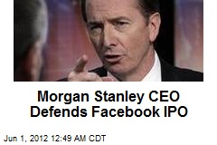 Morgan Stanley CEO Defends Facebook IPO