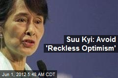 Suu Kyi: Avoid 'Reckless Optimism'