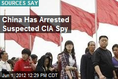 China Has Arrested Suspected CIA Spy