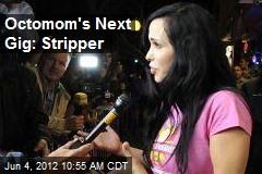 Octomom's Next Gig: Stripper