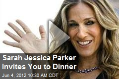 Sarah Jessica Parker Invites You to Dinner