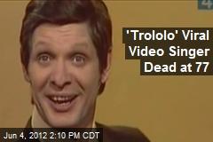 'Trololo' Viral Video Singer Dead at 77