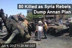80 Killed as Syria Rebels Dump Annan Plan