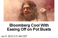 Dude: Bloomberg Cool With Easing Off on Pot Busts