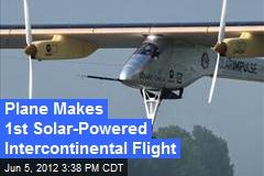 Solar Plane Makes First Intercontinental Flight