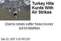 Turkey Hits Kurds With Air Strikes