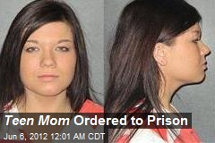 Teen Mom Star Ordered to Prison