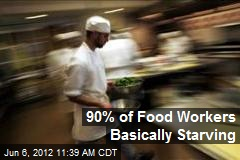 90% of Food Workers Basically Starving