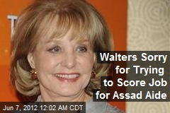Walters Sorry for Trying to Score Job for Assad Aide