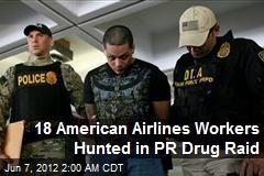18 American Airlines Workers Hunted in PR Drug Raid