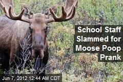 School Staff Slammed for Moose Poop Prank