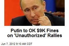Putin to Sign $9K Fine on 'Unauthorized' Rallies