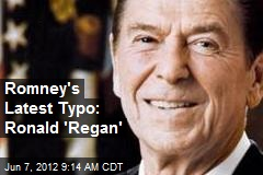 Romney's Latest Typo: Ronald 'Regan'
