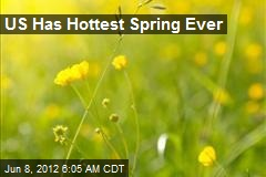 US Has Hottest Spring Ever