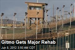 Gitmo Gets Major Rehab