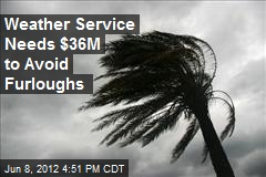 Weather Service Needs $36M to Avoid Furloughs