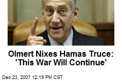 Olmert Nixes Hamas Truce: 'This War Will Continue'