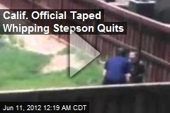 Calif. Official Taped Whipping Stepson Quits