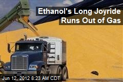 Ethanol's Long Joyride Runs Out of Gas