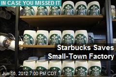 Starbucks Saves Small-Town Factory