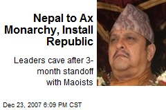 Nepal to Ax Monarchy, Install Republic