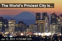 The World's Priciest City Is...