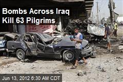 Bombs Across Iraq Kill 63 Pilgrims