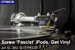 Screw 'Fascist' iPods, Get Vinyl