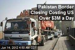 Pakistan Border Closing Costing US Over $3M a Day