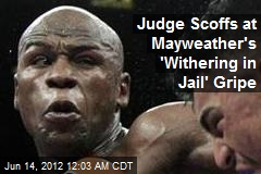 Judge Scoffs at Mayweather's 'Withering in Jail' Gripe