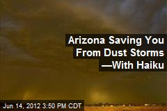 Arizona Saving You From Dust Storms —With Haiku