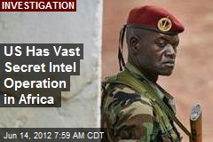 US Has Vast Secret Intel Operation in Africa