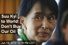 Suu Kyi to World: Don't Buy Our Oil