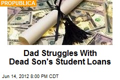 Dad Struggles With Dead Son's Student Loans