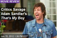 Critics Savage Adam Sandler's That's My Boy