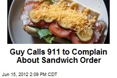 Guy Calls 911 to Complain About Sandwich Order
