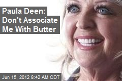 Paula Deen: Don't Associate Me With Butter