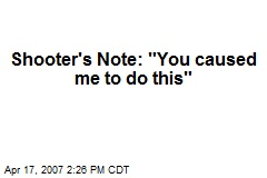 """Shooter's Note: """"You caused me to do this"""""""