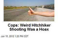 Cops: Weird Hitchhiker Shooting Was a Hoax