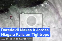 Daredevil Makes It Across Niagara Falls on Tightrope