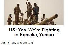 US: Yes, We're Fighting in Somalia, Yemen