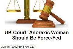 UK Court: Anorexic Woman Should Be Force-Fed