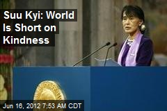 Suu Kyi: World Is Short on Kindness