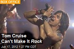 Tom Cruise Can't Make It Rock
