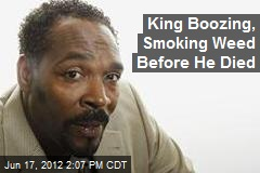 King Boozing, Smoking Weed Before He Died