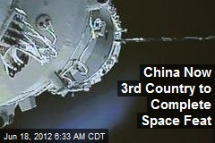 China Now 3rd Country to Complete Space Feat